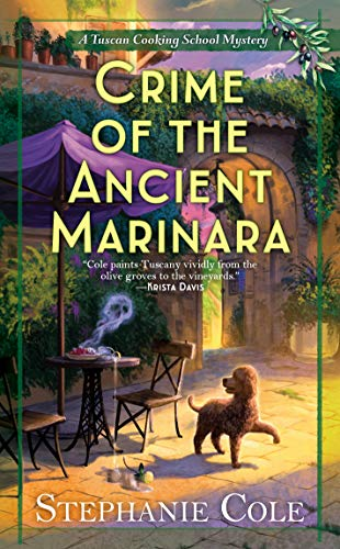Crime of the Ancient Marinara (A Tuscan Cooking School Mystery Book 2) by [Stephanie Cole]