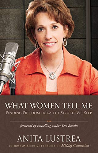 What Women Tell Me: Finding Freedom from the Secrets We Keep