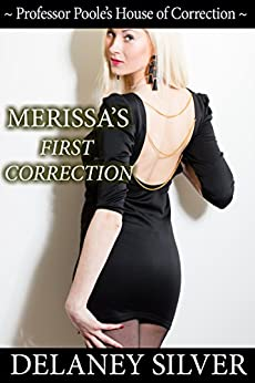 Merissa's First Correction (Professor Poole's House of Correction Book 2) by [Delaney Silver]