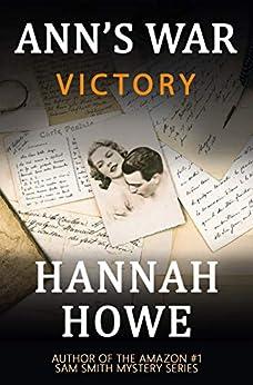 Victory: An Ann's War Mystery (The Ann's War Mystery Series Book 5) by [Hannah Howe]