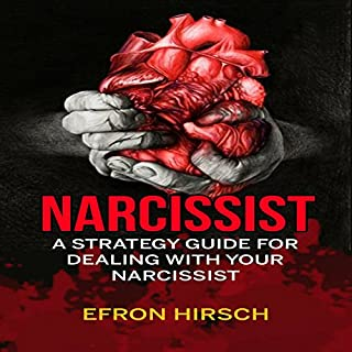 Narcissist     A Strategy Guide for Dealing with Your Narcissist               By:                                                                                                                                 Efron Hirsch                               Narrated by:                                                                                                                                 Kevin Kollins                      Length: 33 mins     32 ratings     Overall 4.7
