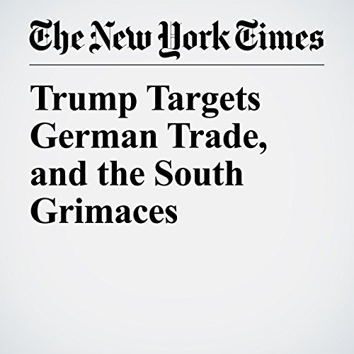 Trump Targets German Trade, and the South Grimaces copertina