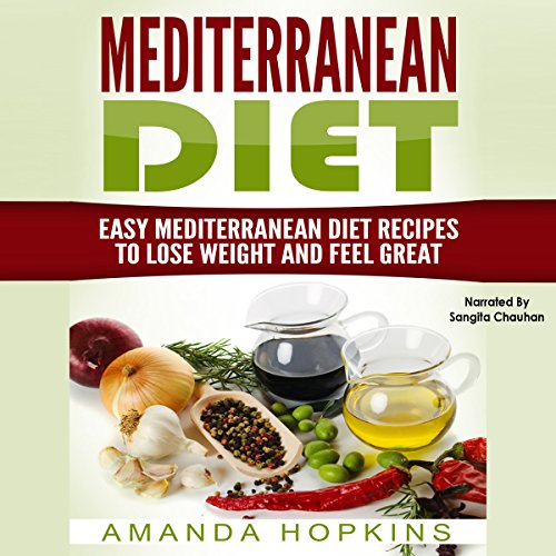 Mediterranean Diet: Easy Mediterranean Diet Recipes to Lose Weight and Feel Great audiobook cover art