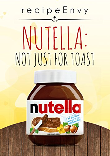 Nutella: Not just for Toast (English Edition)