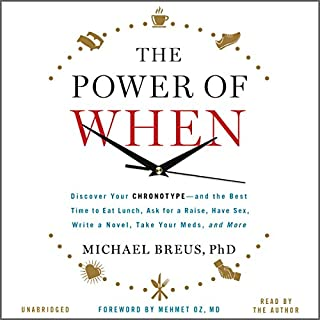 The Power of When     Discover Your Chronotype - and the Best Time to Eat Lunch, Ask for a Raise, Have Sex, Write a Novel, Take Your Meds, and More              Written by:                                                                                                                                 Michael Breus,                                                                                        Mehmet C. Oz - foreword                               Narrated by:                                                                                                                                 Michael Breus                      Length: 10 hrs     7 ratings     Overall 4.7