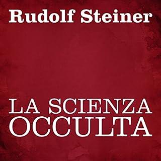 La scienza occulta                   Di:                                                                                                                                 Rudolf Steiner                               Letto da:                                                                                                                                 Silvia Cecchini                      Durata:  12 ore e 14 min     10 recensioni     Totali 4,8