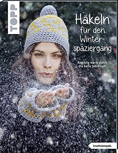 Häkeln für den Winterspaziergang (kreativ.kompakt.): Kuschlig warm durch die kalte Jaheszeit
