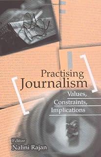 Practising Journalism: Values, Constraints, Implications