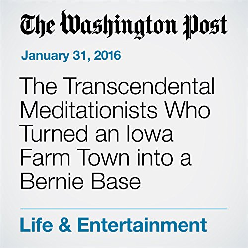 The Transcendental Meditationists Who Turned an Iowa Farm Town into a Bernie Base audiobook cover art