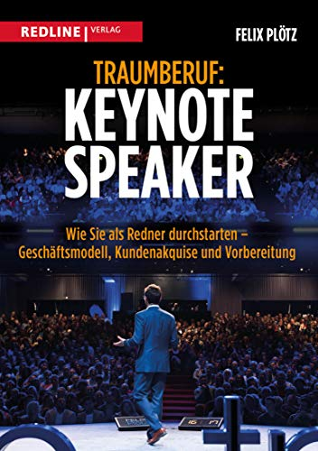 Traumberuf: Keynote Speaker: Wie Sie als Redner durchstarten  – Geschäftsmodell, Kundenakquise und Vorbereitung