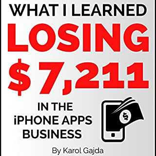 What I Learned Losing $7,211 in the iPhone Apps Business     13 Lessons to Stop from Becoming a Mobile App Store Failure              By:                                                                                                                                 Karol Gajda                               Narrated by:                                                                                                                                 Karol Gajda                      Length: 40 mins     53 ratings     Overall 3.5