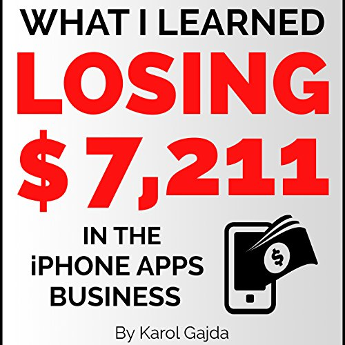 What I Learned Losing $7,211 in the iPhone Apps Business cover art