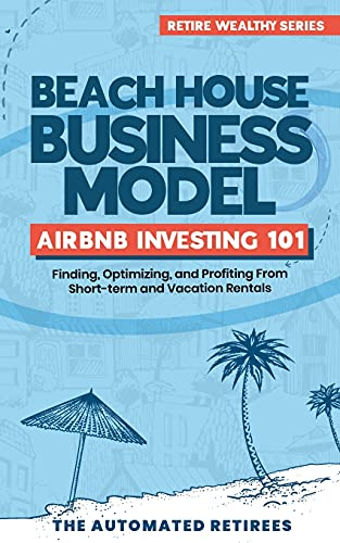 Real Estate Investing Books! - Beach House Business Model Airbnb Investing 101: Finding, Optimizing, and Profiting From Short-term and Vacation Rentals (Retire Early and Wealthy [FAT FIRE])