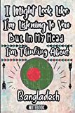 I Might Look Like I m Listening To You But In My Head I m Thinking About Bangladesh: Vintage Design Notebook Gift For Bangladesh Lovers - Gift Idea ... Pages - Bangladesh Notebook Journal Gag Gift