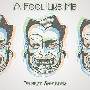 A Fool Like Me