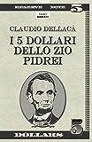 I 5 dollari dello Zio Pidrei: Un racconto, una favola e qualche poesia (Italian Edition)