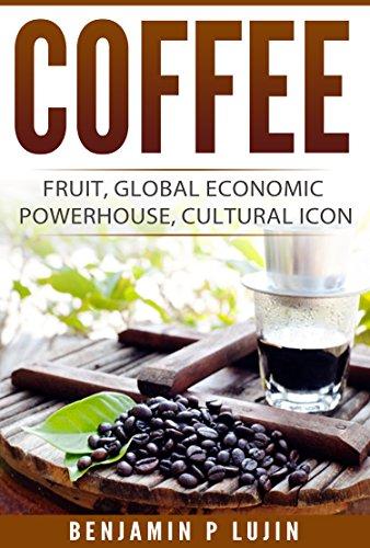 Coffee: Fruit, Global Economic Powerhouse, Cultural Icon (English Edition)