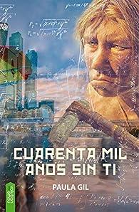 Cuarenta mil años sin ti par Paula Gil García