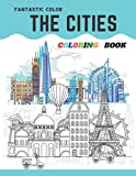 FANTASTIC COLOR THE CITIES COLORING BOOK: An Adult Coloring Book of City Skylines Around the World: Color Cityscapes from London, Paris, (Adult ... Coloring Books, Coloring Books for Adults)