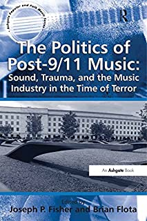 The Politics of Post-9/11 Music: Sound, Trauma, and the Music Industry in the Time of Terror (Ashgate Popular and Folk Music Series)