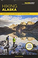 Falcon Guides Hiking Alaska: A Guide to Alaska's Greatest Hiking Adventures (Falcon Guides Regional Hiking)