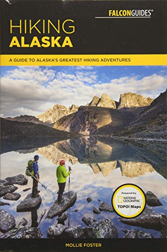 Hiking Alaska: A Guide to Alaska's Greatest Hiking Adventures (Falcon Guides Regional Hiking)