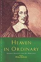 Heaven in Ordinary: George Herbert and His Writings (Canterbury Studies in Spiritual Theology)