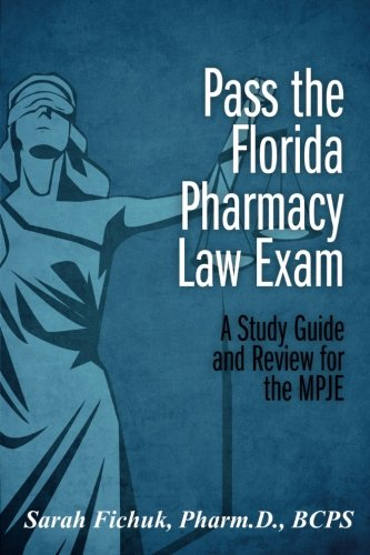 Pass the Florida Pharmacy Law Exam:  A Study Guide and Review for the MPJE