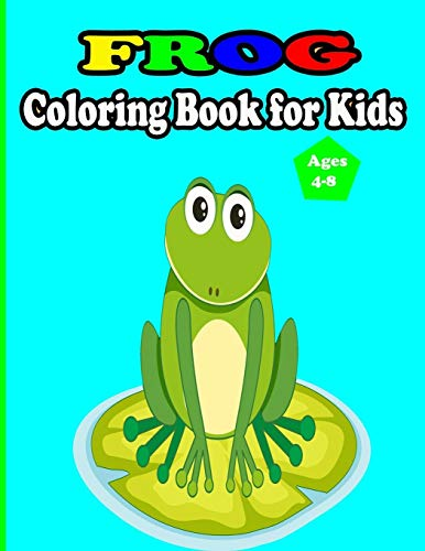 Frog Coloring Book for Kids Ages 4-8: amazing frog Coloring Book For Toddlers