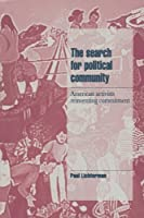 The Search for Political Community: American Activists Reinventing Commitment (Cambridge Cultural Social Studies) by Paul Lichterman(1996-10-28)