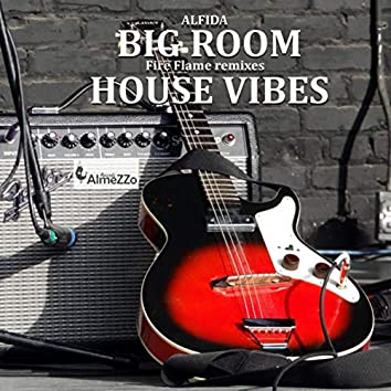 Big Room House Vibes (Fire Flame Remixes)