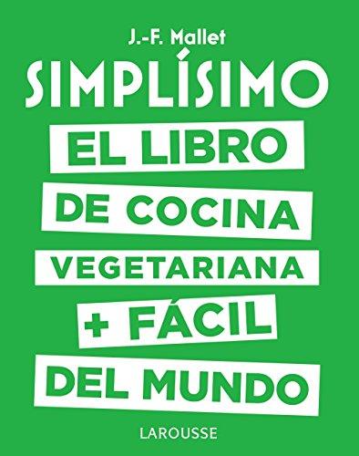 Simplísimo. El libro de cocina vegetariana + fácil del mundo (Larousse - Libros Ilustrados/ Prácticos - Gastronomía)