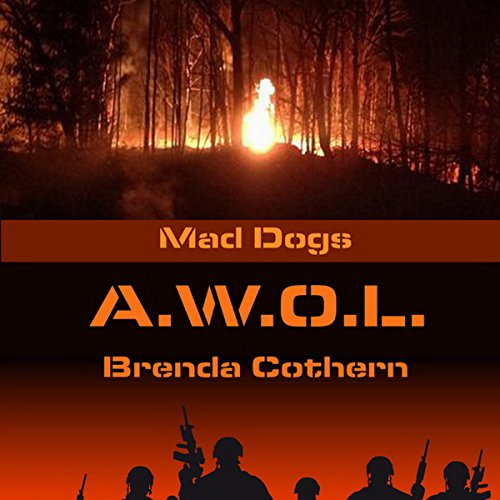 A.W.O.L.     Mad Dogs, Book 6              By:                                                                                                                                 Brenda Cothern                               Narrated by:                                                                                                                                 Michael Vasicek                      Length: 5 hrs and 4 mins     8 ratings     Overall 4.0