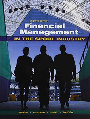 Compare Textbook Prices for Financial Management in the Sport Industry 2 Edition ISBN 9781621590118 by Brown, Matthew T,Rascher, Daniel,Nagel, Mark S,McEvoy, Chad