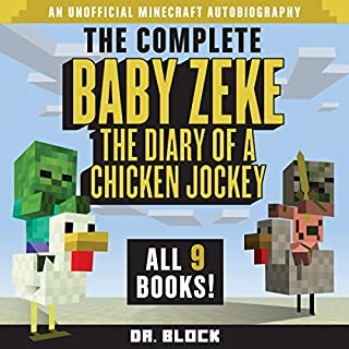 Baby Zeke: The Diary of a Chicken Jockey     The Complete Minecraft Series, Books 1-9              By:                                                                                                                                 Dr. Block                               Narrated by:                                                                                                                                 Mark Sanderlin                      Length: 11 hrs and 21 mins     57 ratings     Overall 4.7