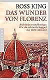 Das Wunder von Florenz: Architektur und Intrige: Wie die schönste Kuppel der Welt entstand