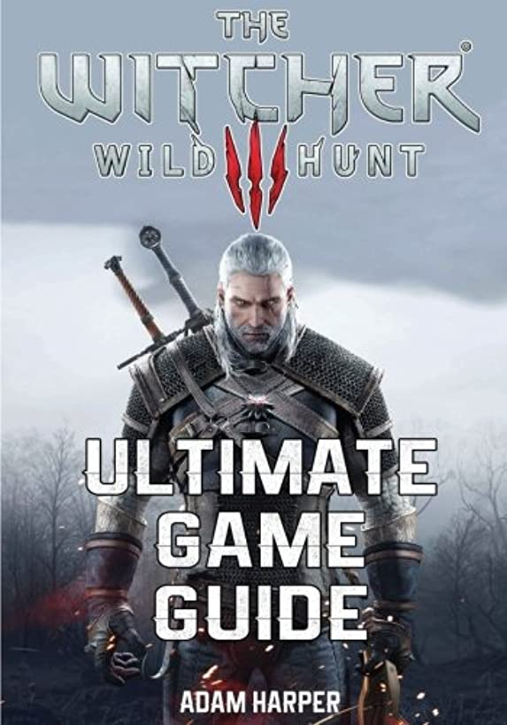 The Witcher 3 Wild Hunt - Ultimate Game Guide: The Fullest and Most Comprehensive Guide That Will Take Your Gaming To The Next Level! Get All The Info You Need In One Place and Become The Best Player!