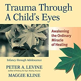 Trauma Through a Child's Eyes     Awakening the Ordinary Miracle of Healing              Written by:                                                                                                                                 Peter A. Levine,                                                                                        Maggie Kline                               Narrated by:                                                                                                                                 Ellen Jaffe                      Length: 17 hrs and 4 mins     1 rating     Overall 5.0