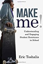 Make Me!: Understanding and Engaging Student Resistance in School (Youth Development and Education Series)