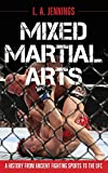 Mixed Martial Arts: A History from Ancient Fighting Sports to the UFC