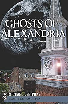 Ghosts of Alexandria (Haunted America) by [Michael Lee Pope]
