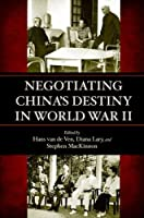 Negotiating China's Destiny in World War II by Unknown(2014-12-03)