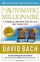 The Automatic Millionaire: A Powerful One-Step Plan to Live and Finish Rich by David Bach (2005-12-27)