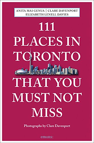 111 Places in Toronto That You Must Not Miss Revised and Updated (111 Places in .... That You Must Not Miss)