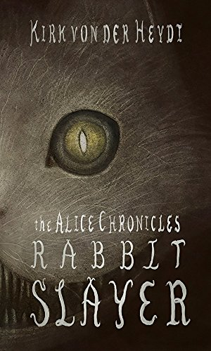 RABBIT SLAYER: Book #1 of The Alice Chronicles (English Edition)