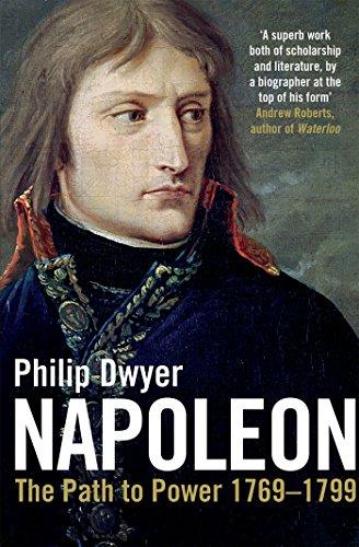 Napoleon Vol I: The Path to Power 1769 - 1799: Path to Power 1769 - 1799 v. 1