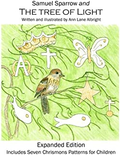 Samuel Sparrow and The Tree Of Light Expanded Edition: Children's Book including seven Chrismons Patterns for Children