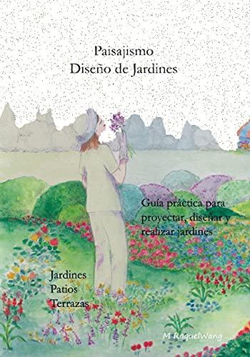 Paisajismo Diseño de Jardines: Guía práctica para diseñar, proyectar y realizar Jardines, Patios, Terrazas (Pequeños negocios Emprendimientos fáciles)
