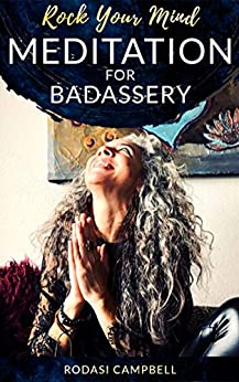Meditation for Badassery: Rock Your Mind by [Rodasi Campbell]