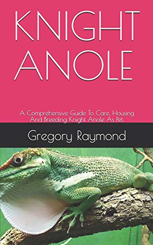 KNIGHT ANOLE: A Comprehensive Guide To Care, Housing And Breeding Knight Anole As Pet.